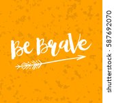 hand drawn phrase be brave.... | Shutterstock .eps vector #587692070