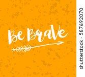 hand drawn phrase be brave.... | Shutterstock .eps vector #587692070