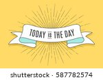 Vintage trendy ribbon with text Today is the Day and linear drawing of sun rays. Colorful old banner with ribbon, hand-drawn element for design - banners, posters, gift cards. Vector Illustration | Shutterstock vector #587782574