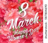 8 march happy women's day... | Shutterstock .eps vector #587804690