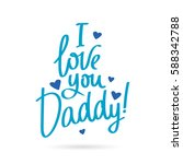 i love you daddy  calligraphy... | Shutterstock .eps vector #588342788