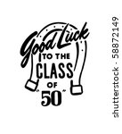 Good Luck To The Class Of 50  ...