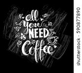all you need is coffee. hand... | Shutterstock .eps vector #590877890