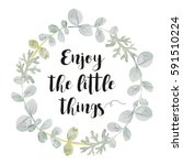 wreath with quote enjoy the... | Shutterstock .eps vector #591510224