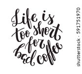 life is too short for bad... | Shutterstock .eps vector #591751970