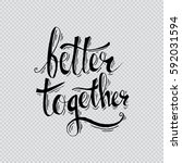 better together hand lettering. | Shutterstock .eps vector #592031594