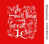 do small things with great love ... | Shutterstock .eps vector #592399406