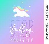 stop doubting yourself unicorn... | Shutterstock .eps vector #593711609