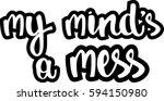 text   ''my mind's a mess''...   Shutterstock .eps vector #594150980