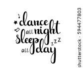 dance all night sleep all day... | Shutterstock .eps vector #594477803