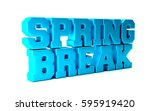 spring break season word. 3d... | Shutterstock . vector #595919420