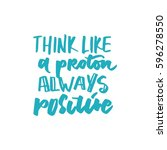 think like a proton   always ... | Shutterstock .eps vector #596278550