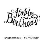 happy birthday. hand written... | Shutterstock .eps vector #597407084