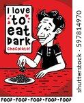 i love to eat dark chocolate... | Shutterstock .eps vector #597814970