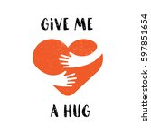 hug yourself logo. give me a... | Shutterstock .eps vector #597851654