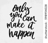 only you can make it happen.... | Shutterstock .eps vector #598954028
