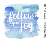 quote follow your joy. vector... | Shutterstock .eps vector #599511248