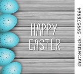 happy easter greeting card.... | Shutterstock . vector #599578964