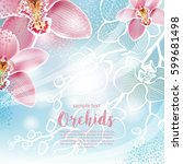 greeting card with orchids... | Shutterstock .eps vector #599681498