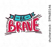 be brave. bright  juicy... | Shutterstock . vector #599685146