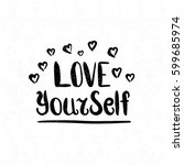 love yourself. black and white... | Shutterstock . vector #599685974