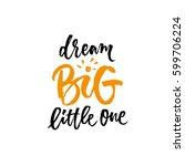 dream big little one. hand... | Shutterstock .eps vector #599706224