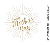 happy mother's day. holiday... | Shutterstock . vector #600165134