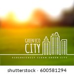 ecologically clean green city.... | Shutterstock .eps vector #600581294