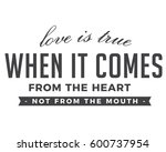 love is true when it comes from ... | Shutterstock .eps vector #600737954