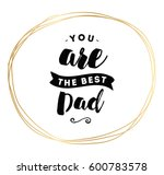 you are the best dad.... | Shutterstock .eps vector #600783578
