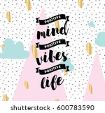 positive mind  positive vibes ... | Shutterstock .eps vector #600783590