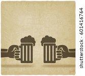 hands with beer mugs old... | Shutterstock . vector #601416764