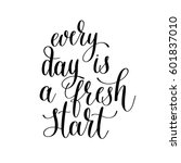 every day is a fresh start... | Shutterstock .eps vector #601837010