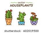 cute lovely kawaii houseplants...   Shutterstock .eps vector #602019500