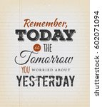 today is the tomorrow you... | Shutterstock .eps vector #602071094