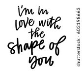 i'm in love with the shape of... | Shutterstock .eps vector #602198663