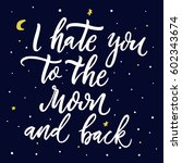 i hate you to the moon and back.... | Shutterstock .eps vector #602343674