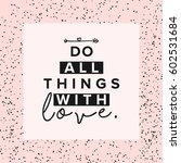do all things with love slogan...   Shutterstock .eps vector #602531684