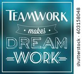teamwork makes dream work quote ... | Shutterstock .eps vector #603158048
