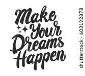 make your dreams happen. hand... | Shutterstock . vector #603192878