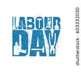 labor day emblem of grunge... | Shutterstock .eps vector #603332030
