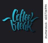 coffee break lettering. modern... | Shutterstock .eps vector #603736994