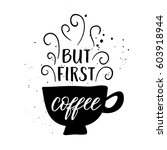 but first coffee greeting card  ... | Shutterstock .eps vector #603918944