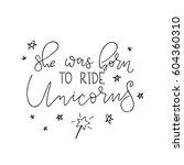 she was born ride unicorns.... | Shutterstock .eps vector #604360310
