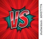 vs  versus  comic speech bubble....   Shutterstock .eps vector #604377776