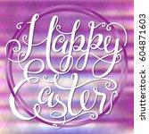 happy easter lettering for... | Shutterstock .eps vector #604871603