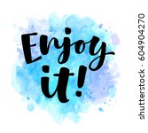 enjoy it  lettering... | Shutterstock .eps vector #604904270
