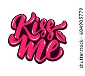 Kiss Me. Hand Drawn Lettering...