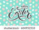 hand sketched happy easter text ... | Shutterstock .eps vector #604952510