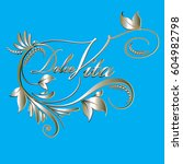 dolce vita. floral calligraphic ... | Shutterstock .eps vector #604982798